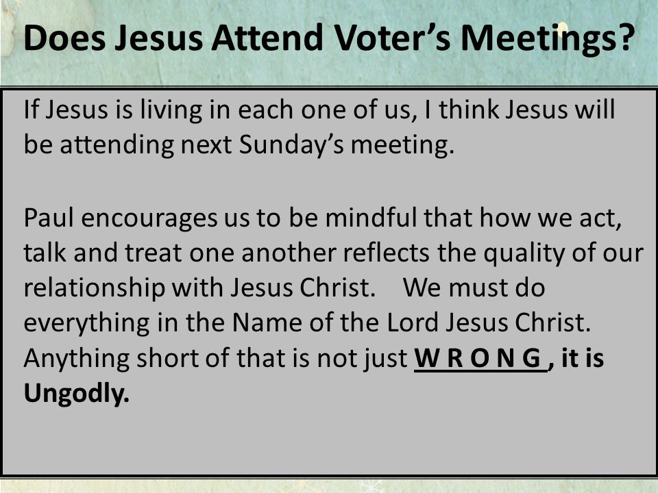 Does Jesus Attend Voter's Meetings