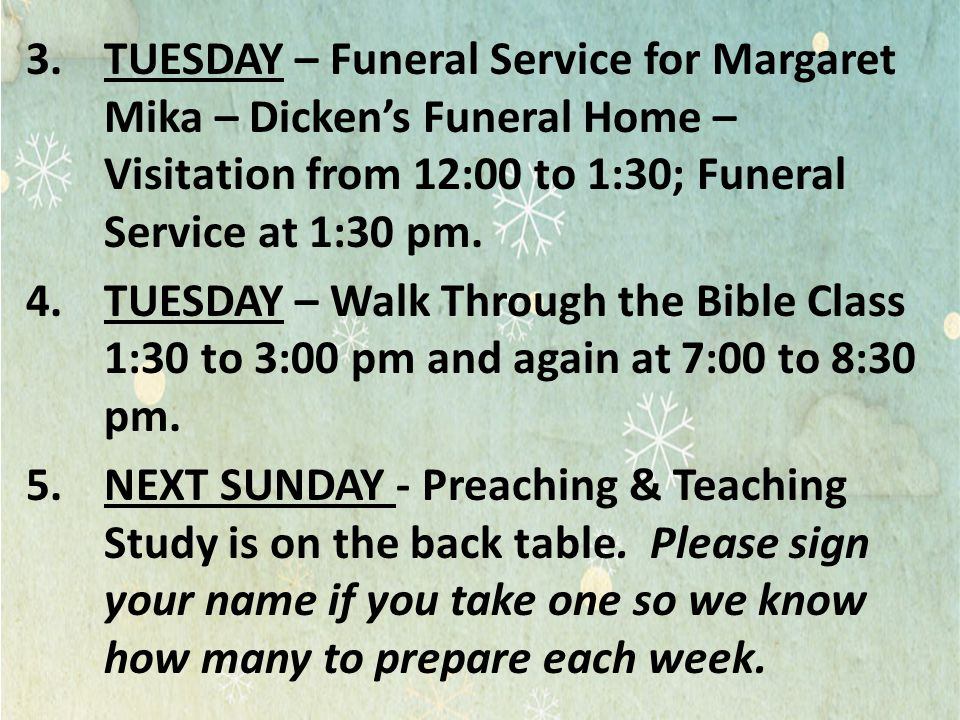TUESDAY – Funeral Service for Margaret Mika – Dicken's Funeral Home – Visitation from 12:00 to 1:30; Funeral Service at 1:30 pm.