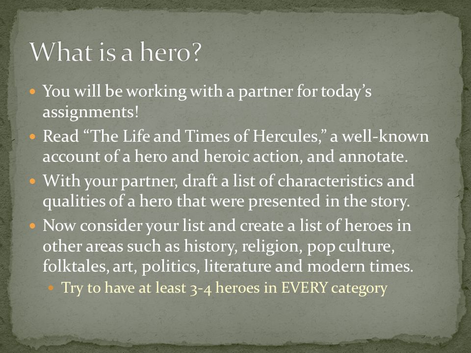 What is a hero You will be working with a partner for today's assignments!