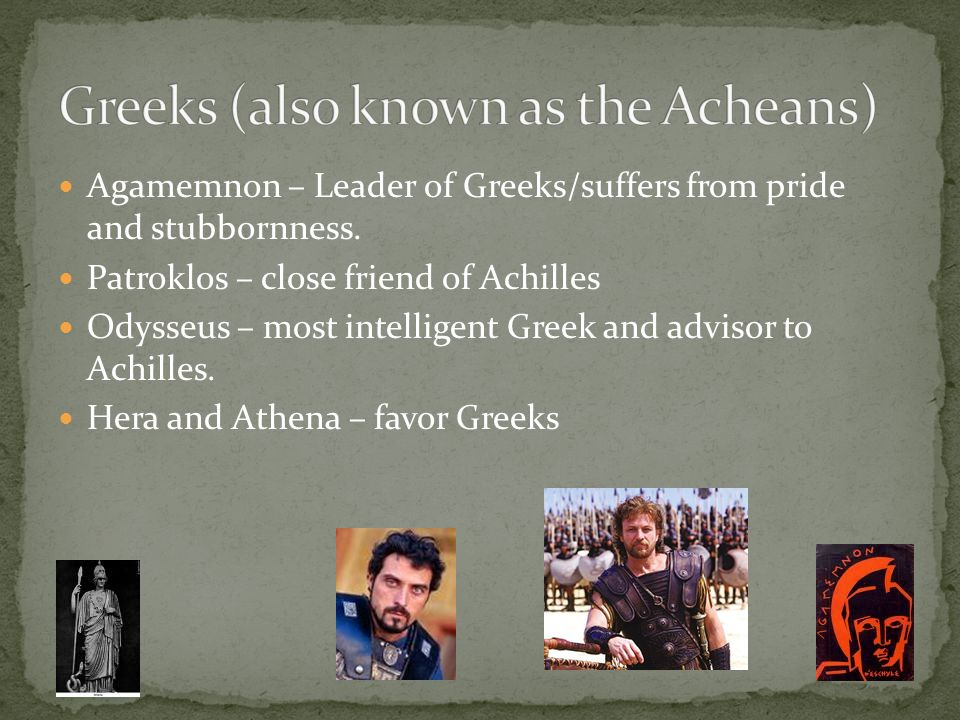 Greeks (also known as the Acheans)