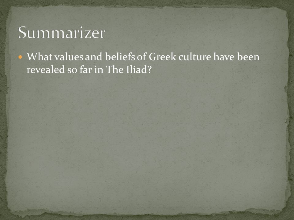Summarizer What values and beliefs of Greek culture have been revealed so far in The Iliad