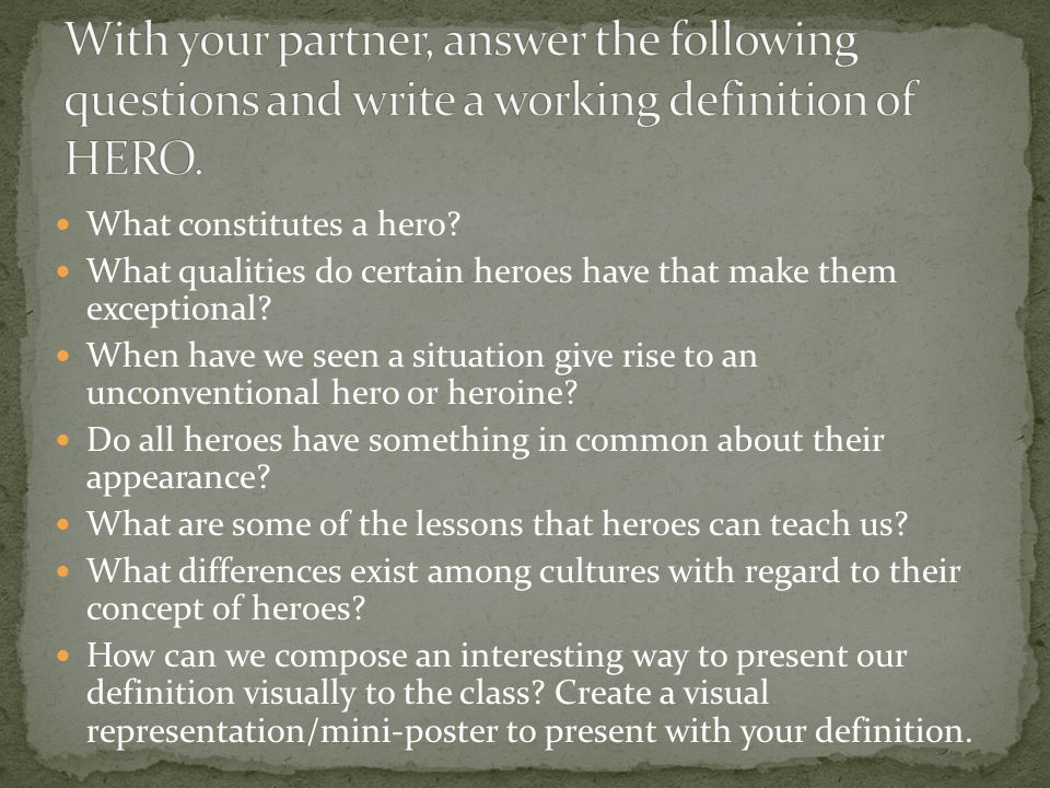 With your partner, answer the following questions and write a working definition of HERO.