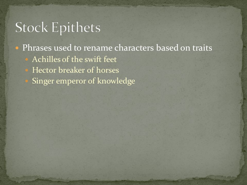 Stock Epithets Phrases used to rename characters based on traits