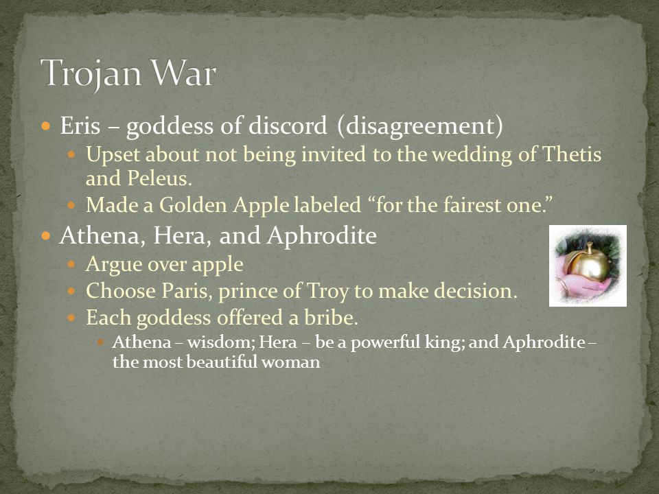 Trojan War Eris – goddess of discord (disagreement)