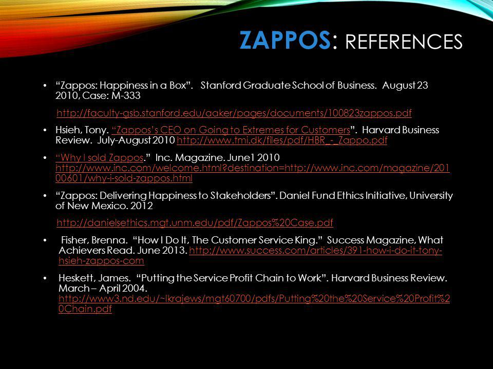 ZaPPOS: References Zappos: Happiness in a Box . Stanford Graduate School of Business. August , Case: M-333.
