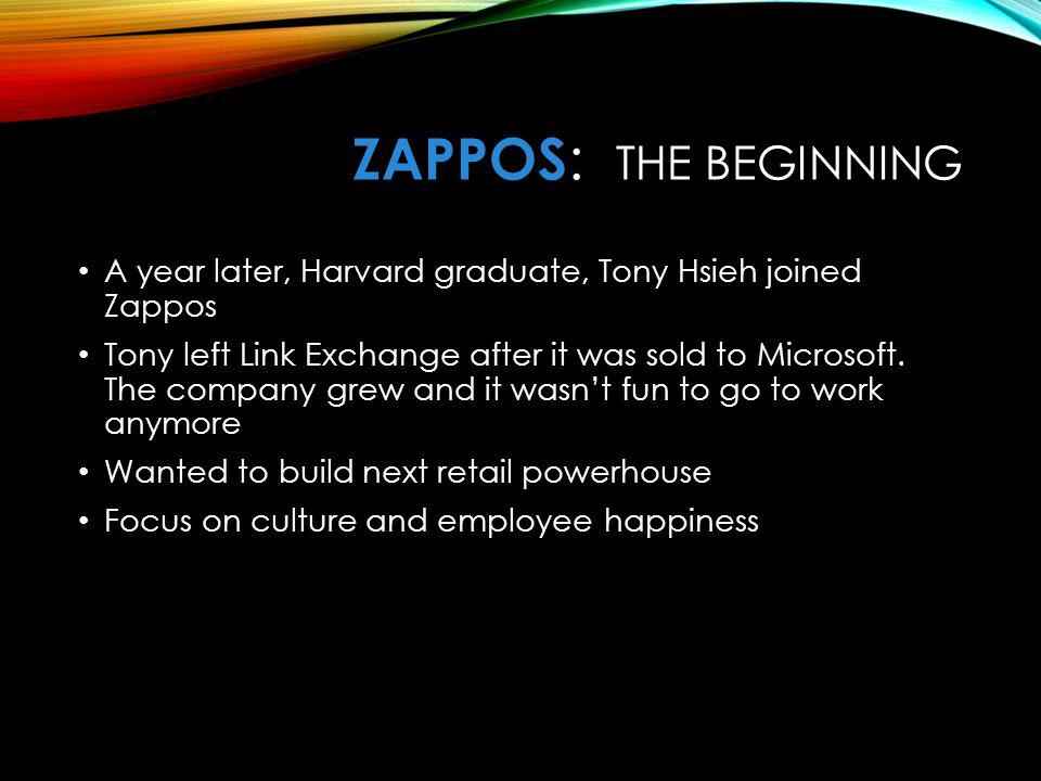 ZAPPOS: The Beginning A year later, Harvard graduate, Tony Hsieh joined Zappos.