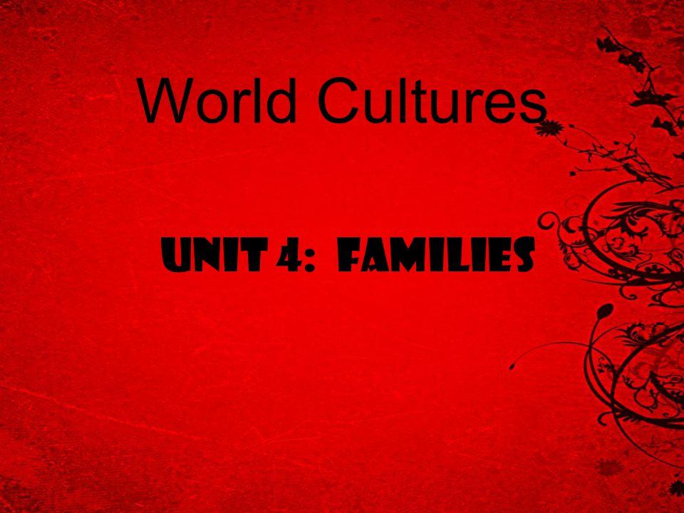 World Cultures Unit 4: Families