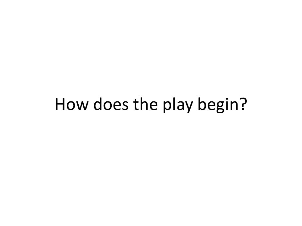 How does the play begin