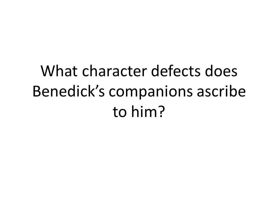 What character defects does Benedick's companions ascribe to him