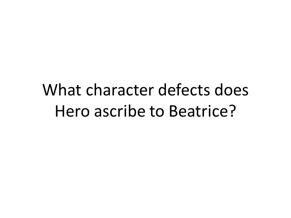 What character defects does Hero ascribe to Beatrice