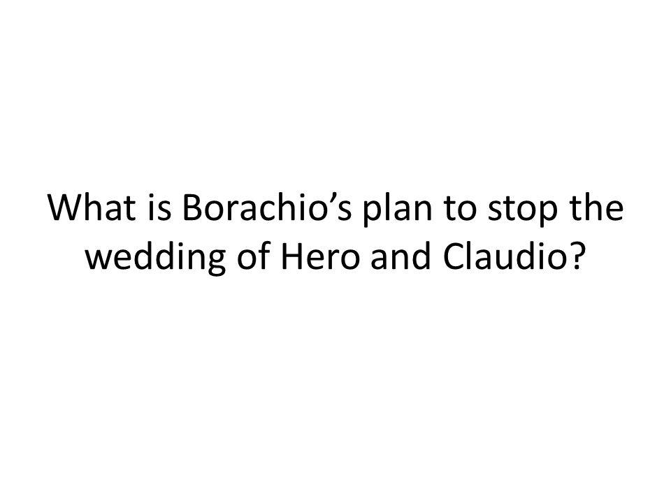 What is Borachio's plan to stop the wedding of Hero and Claudio