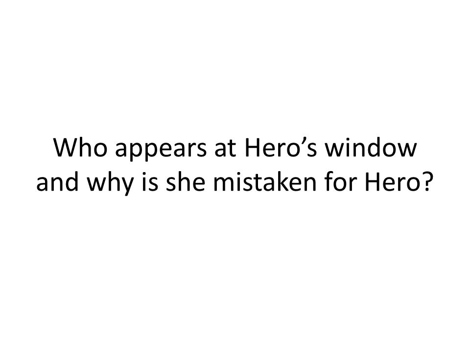 Who appears at Hero's window and why is she mistaken for Hero