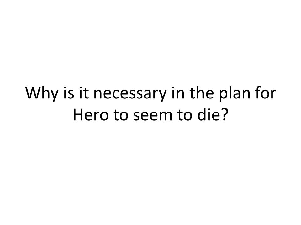 Why is it necessary in the plan for Hero to seem to die