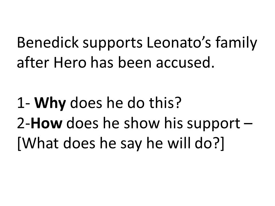 Benedick supports Leonato's family after Hero has been accused