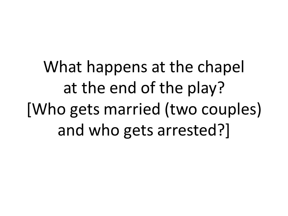 What happens at the chapel at the end of the play