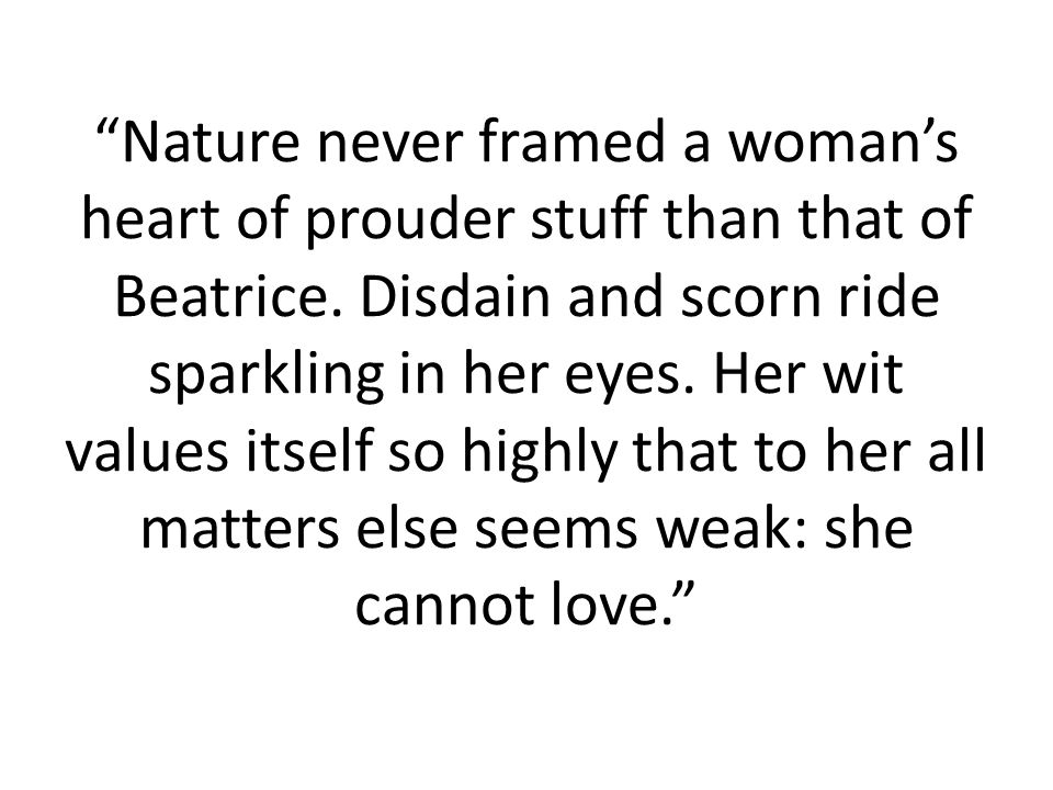 Nature never framed a woman's heart of prouder stuff than that of Beatrice.