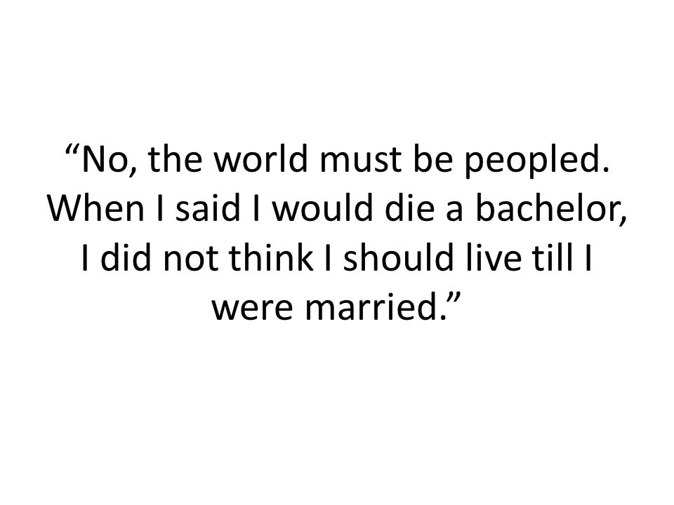 No, the world must be peopled