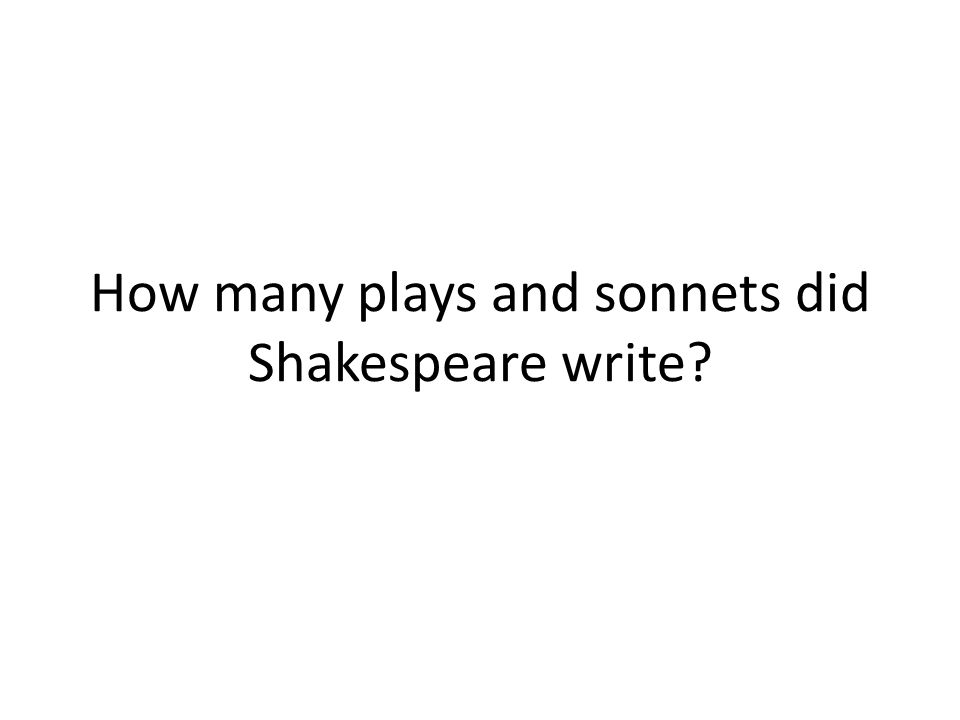 How many plays and sonnets did Shakespeare write