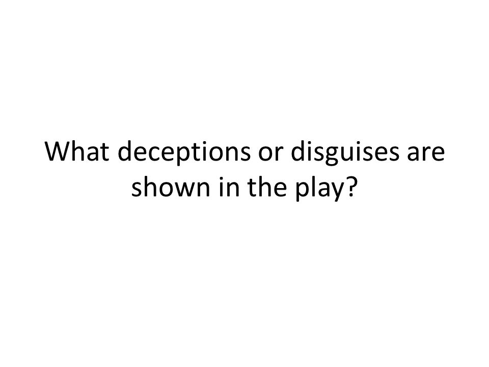 What deceptions or disguises are shown in the play