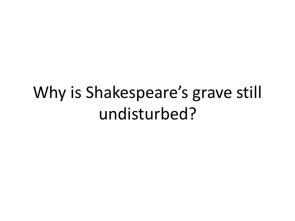 Why is Shakespeare's grave still undisturbed