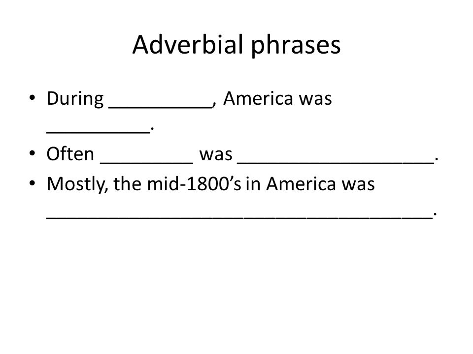 Adverbial phrases During __________, America was __________.