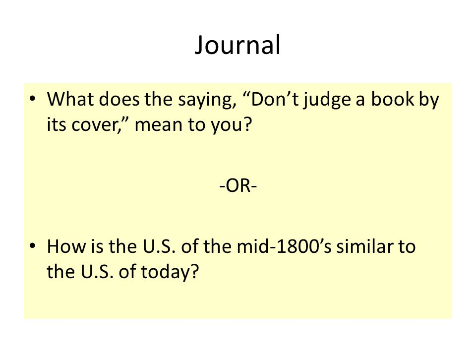 Journal What does the saying, Don't judge a book by its cover, mean to you.