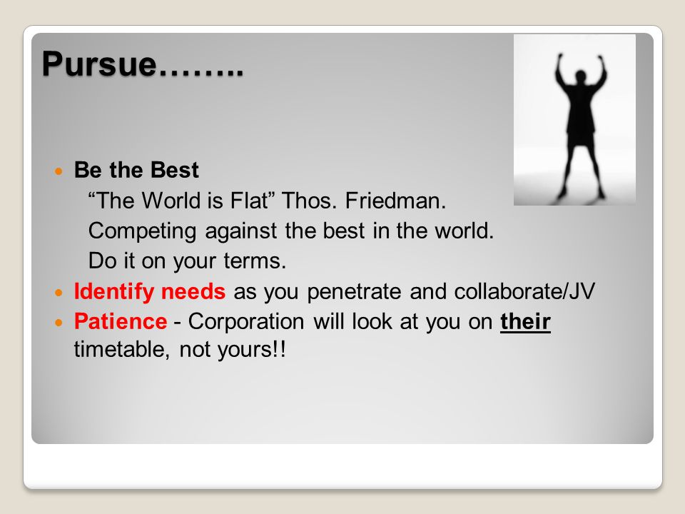 Pursue…….. Be the Best The World is Flat Thos. Friedman.