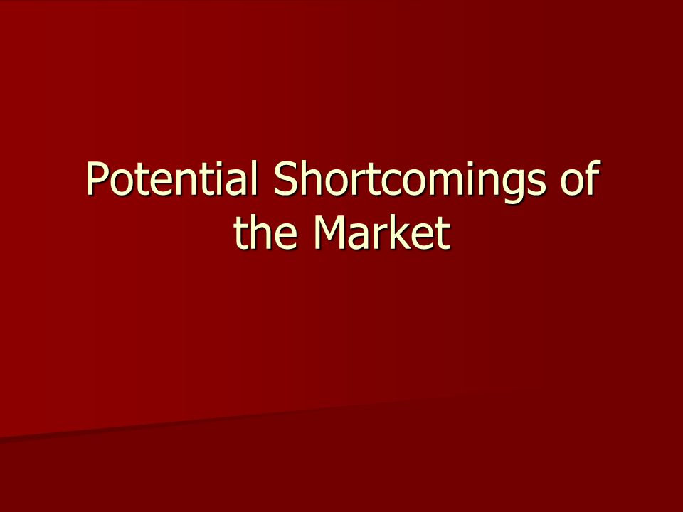 Potential Shortcomings of the Market