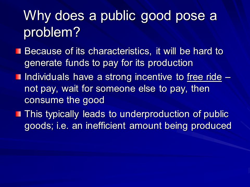 Why does a public good pose a problem