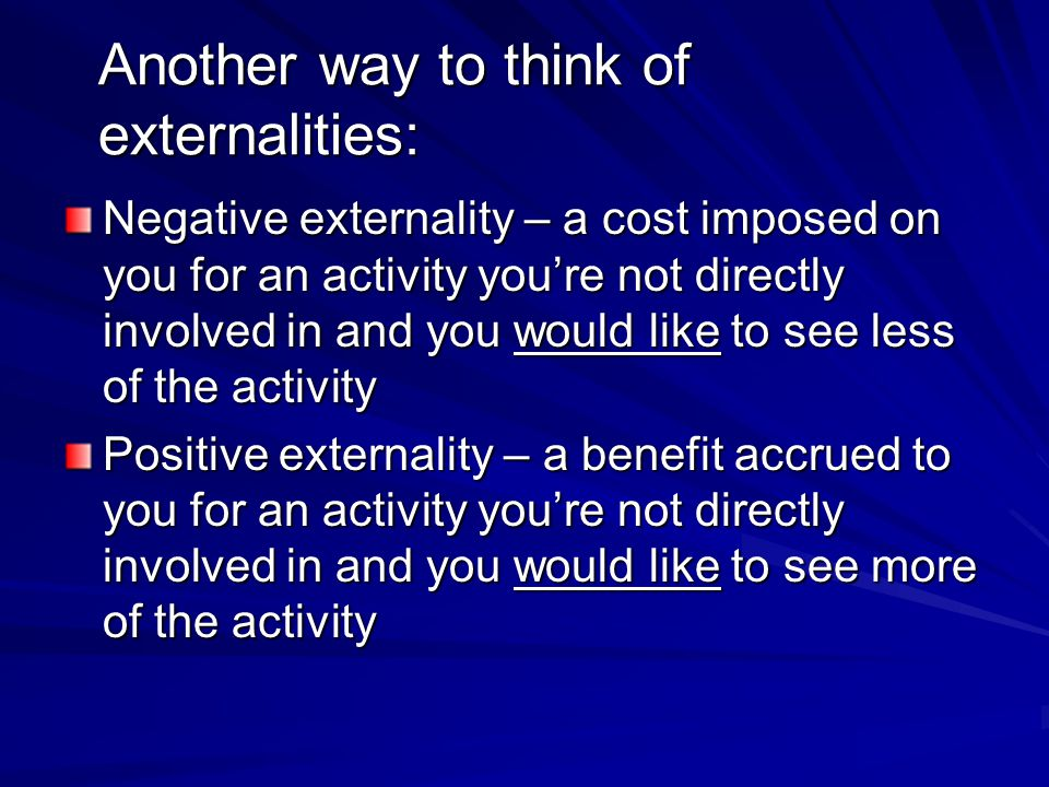 Another way to think of externalities: