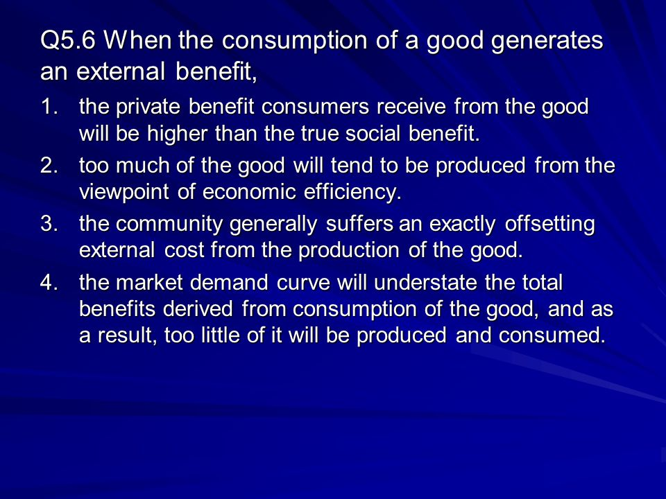 Q5.6 When the consumption of a good generates an external benefit,