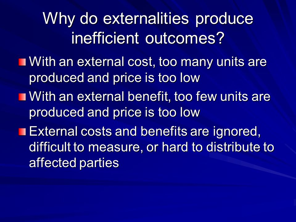 Why do externalities produce inefficient outcomes
