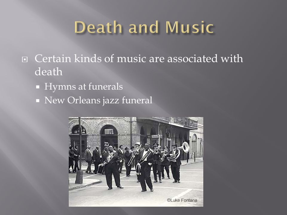 Death and Music Certain kinds of music are associated with death