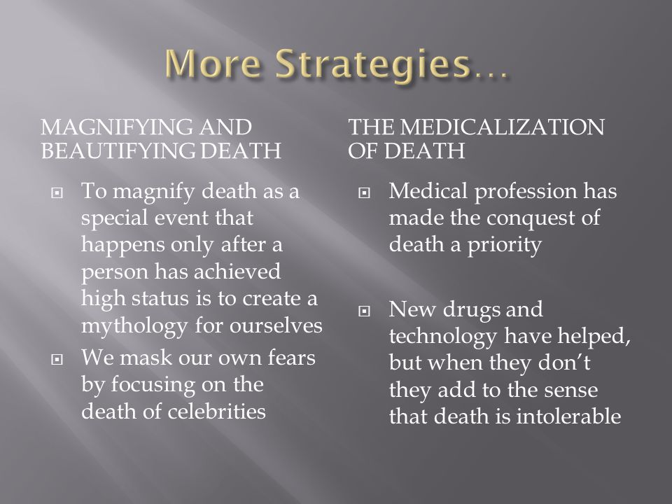 More Strategies… Magnifying and beautifying death