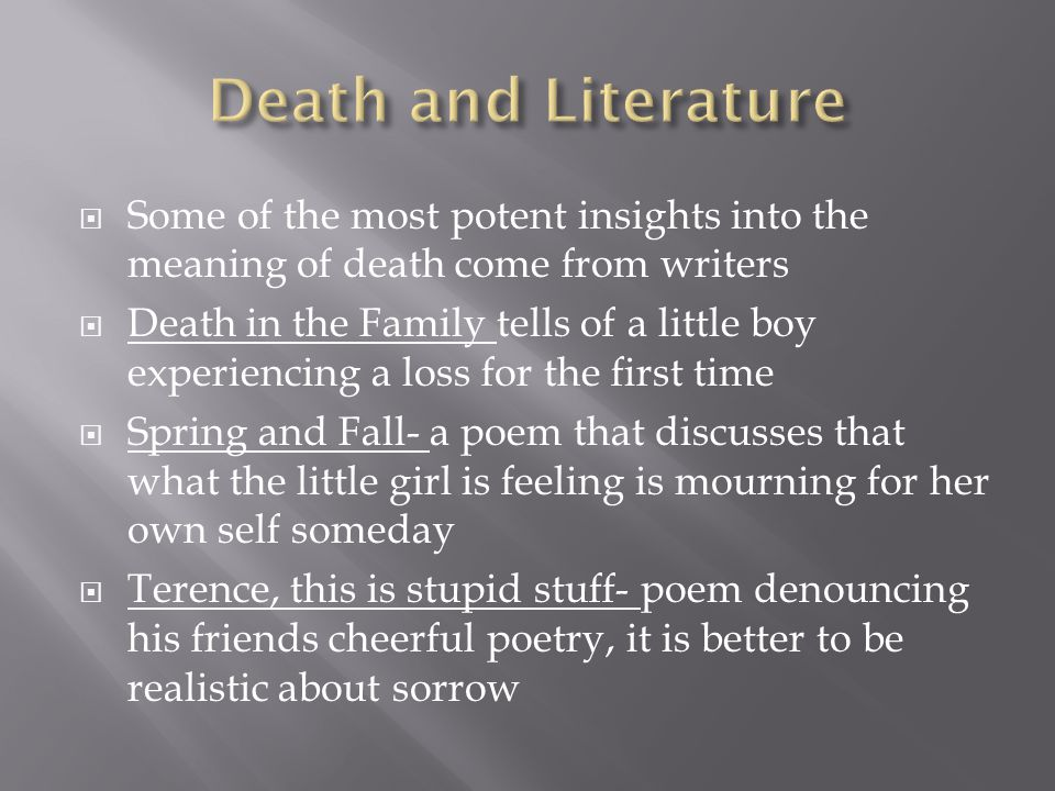 Death and Literature Some of the most potent insights into the meaning of death come from writers.