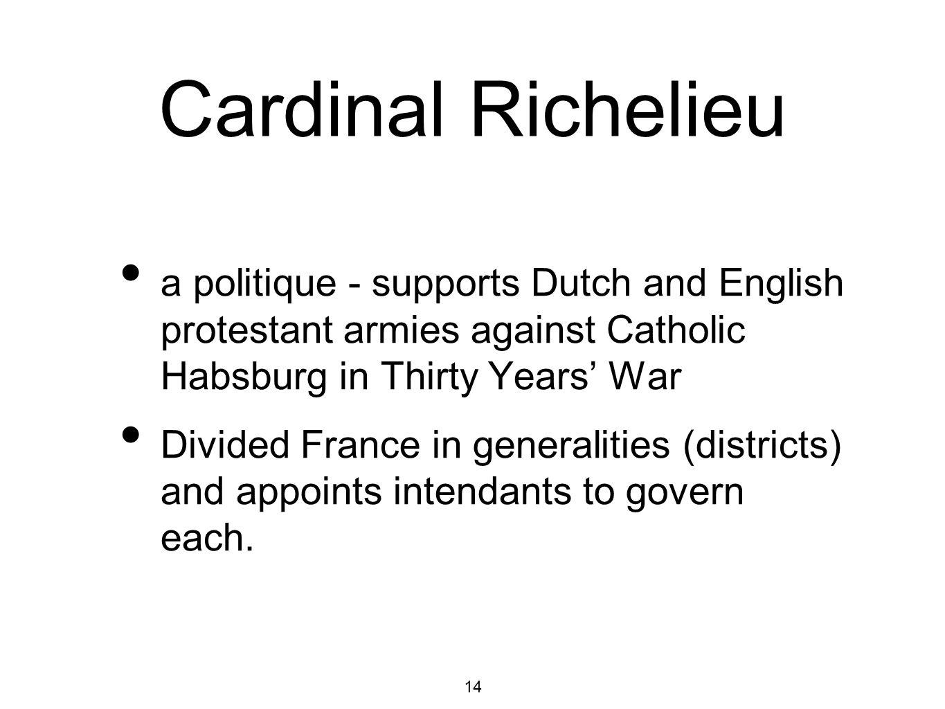 Cardinal Richelieu a politique - supports Dutch and English protestant armies against Catholic Habsburg in Thirty Years' War.