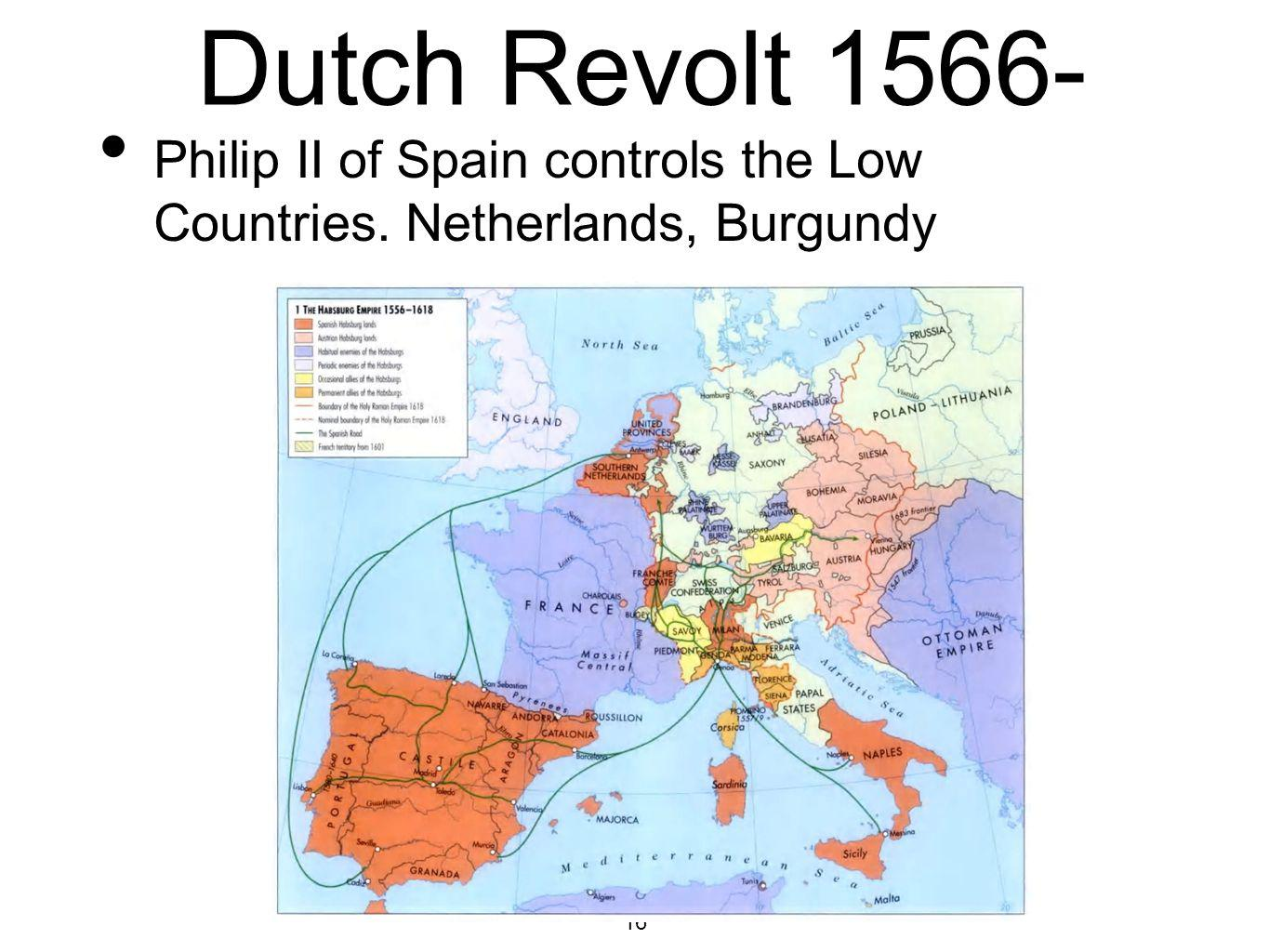 Dutch Revolt 1566- Philip II of Spain controls the Low Countries. Netherlands, Burgundy