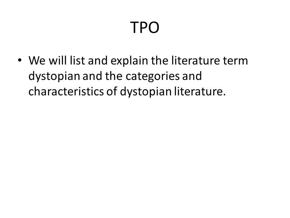 TPO We will list and explain the literature term dystopian and the categories and characteristics of dystopian literature.