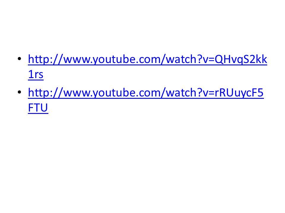 http://www.youtube.com/watch v=QHvqS2kk1rs http://www.youtube.com/watch v=rRUuycF5FTU