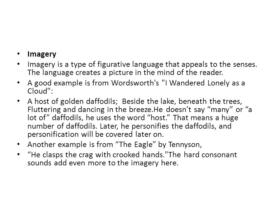 Imagery Imagery is a type of figurative language that appeals to the senses. The language creates a picture in the mind of the reader.