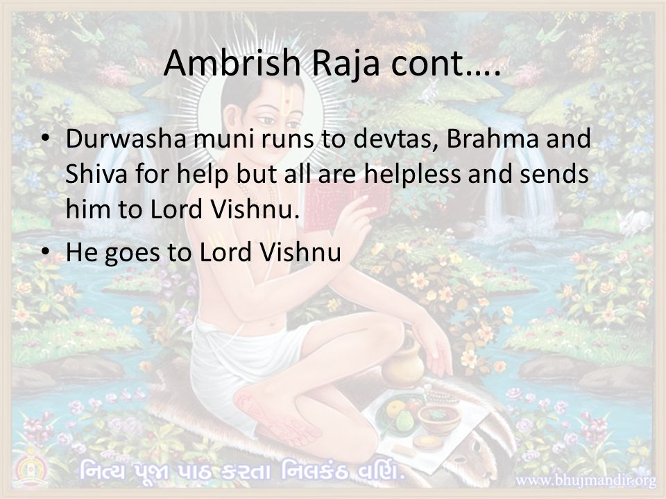 Ambrish Raja cont…. Durwasha muni runs to devtas, Brahma and Shiva for help but all are helpless and sends him to Lord Vishnu.
