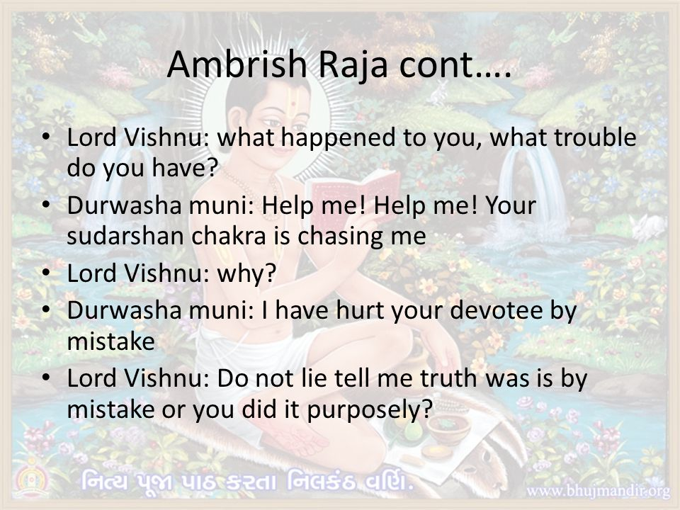 Ambrish Raja cont…. Lord Vishnu: what happened to you, what trouble do you have