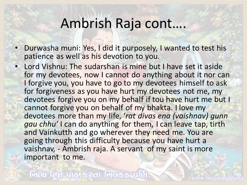 Ambrish Raja cont…. Durwasha muni: Yes, I did it purposely, I wanted to test his patience as well as his devotion to you.