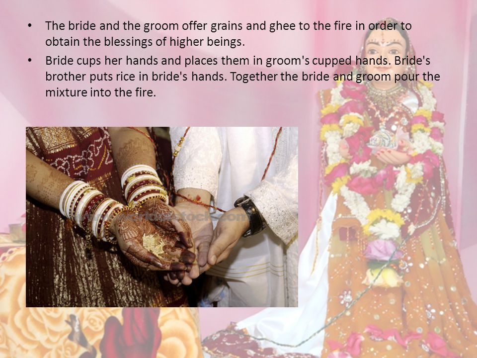 The bride and the groom offer grains and ghee to the fire in order to obtain the blessings of higher beings.