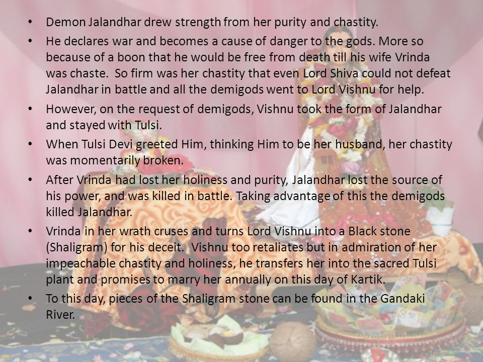 Demon Jalandhar drew strength from her purity and chastity.