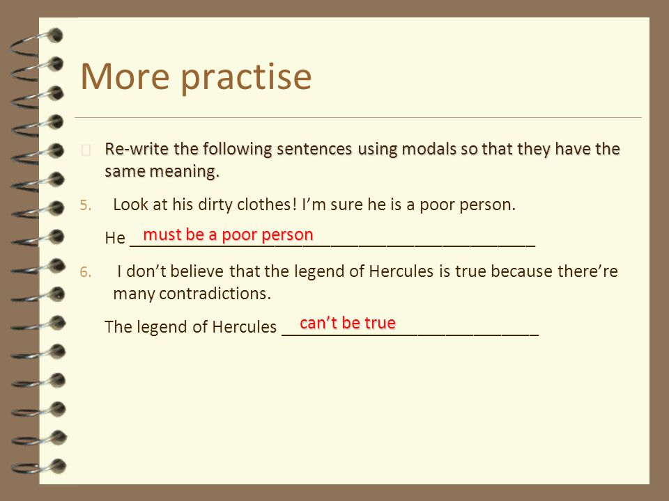 More practise Re-write the following sentences using modals so that they have the same meaning.