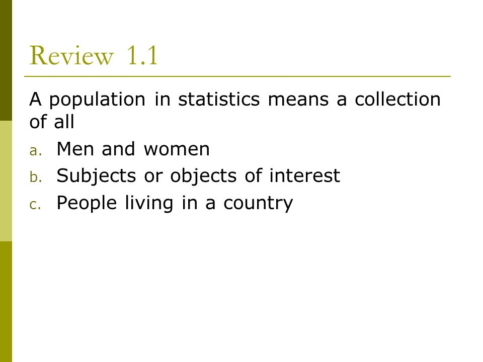 Review 1.1 A population in statistics means a collection of all