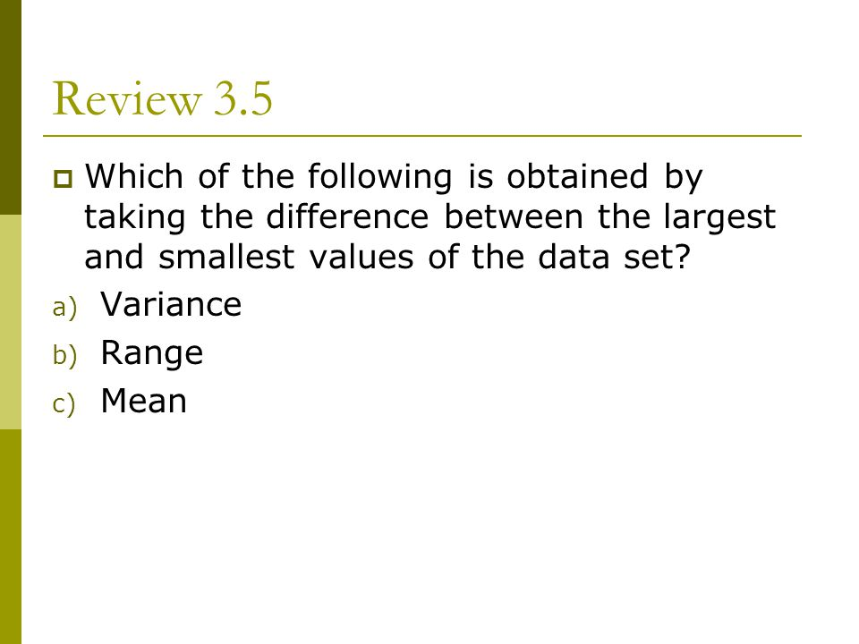 Review 3.5 Which of the following is obtained by taking the difference between the largest and smallest values of the data set