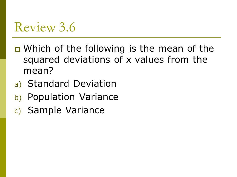 Review 3.6 Which of the following is the mean of the squared deviations of x values from the mean Standard Deviation.