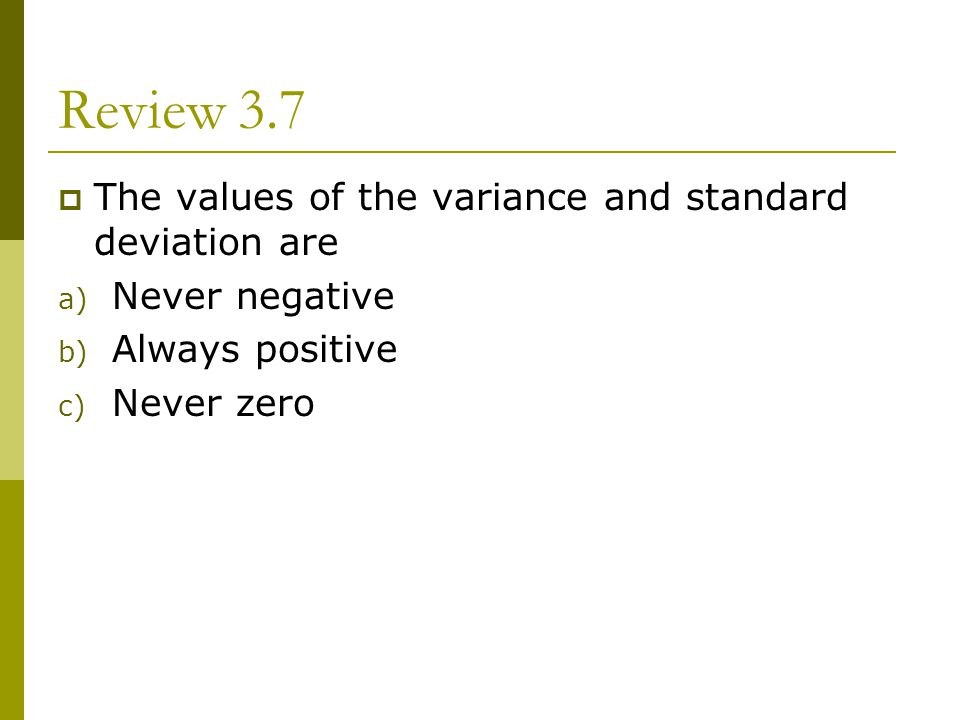 Review 3.7 The values of the variance and standard deviation are